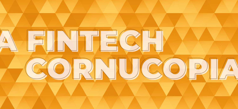 A FinTech Cornucopia