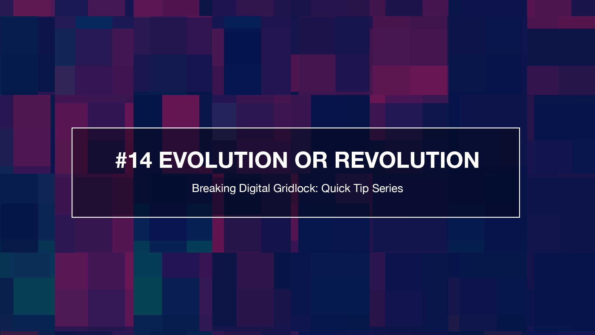 Breaking Weekly Digital Gridlock Tip #14: Revolutionary or Evolutionary