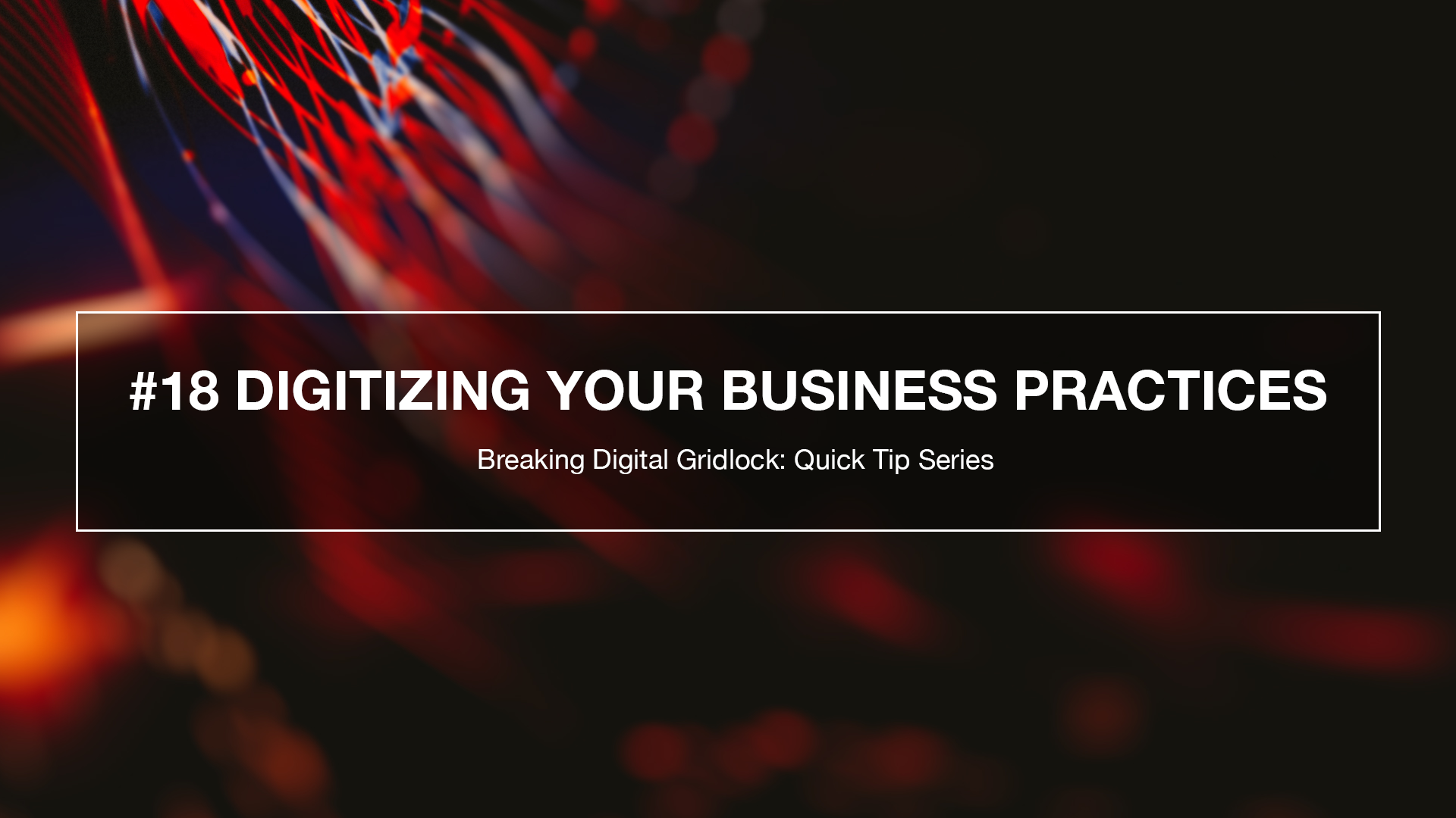 Breaking Weekly Digital Gridlock Tip #18: Digitizing Your Processes