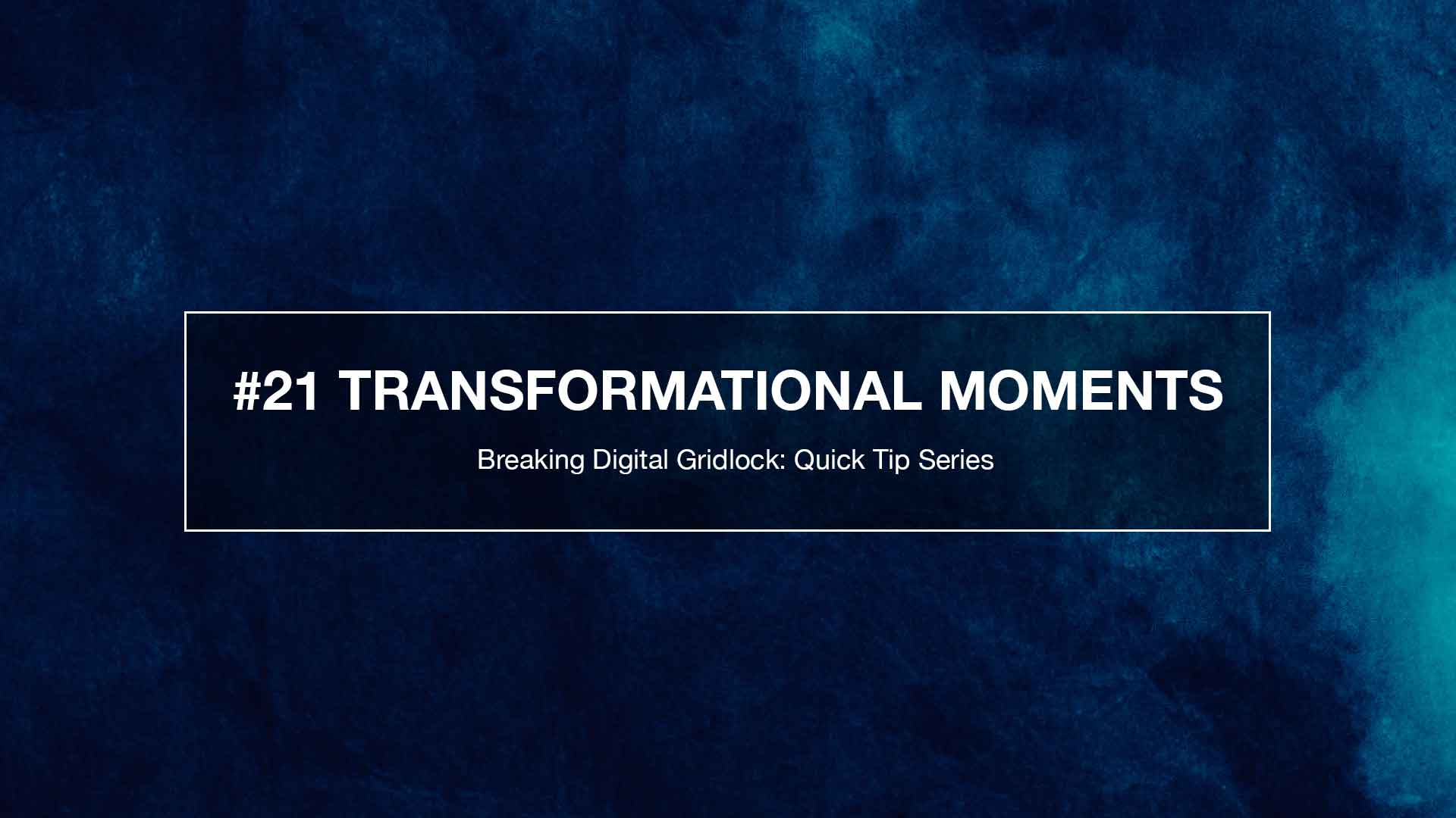 Breaking Weekly Digital Gridlock #22: Transformational Moments
