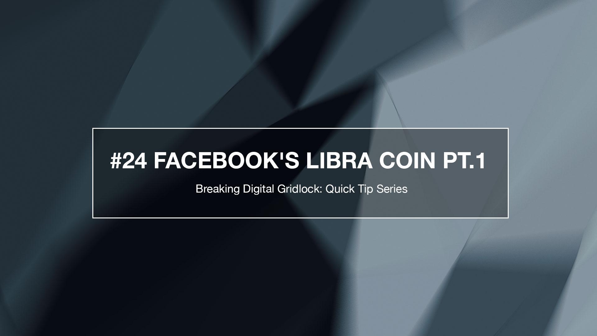 Breaking Weekly Digital Gridlock #24: Facebook Libra Cryptocurrency Part 1
