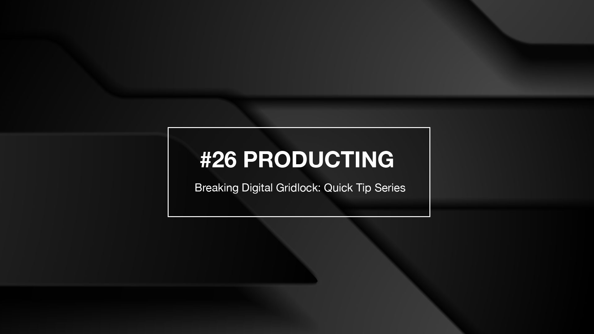 Breaking Weekly Digital Gridlock #26: Producting