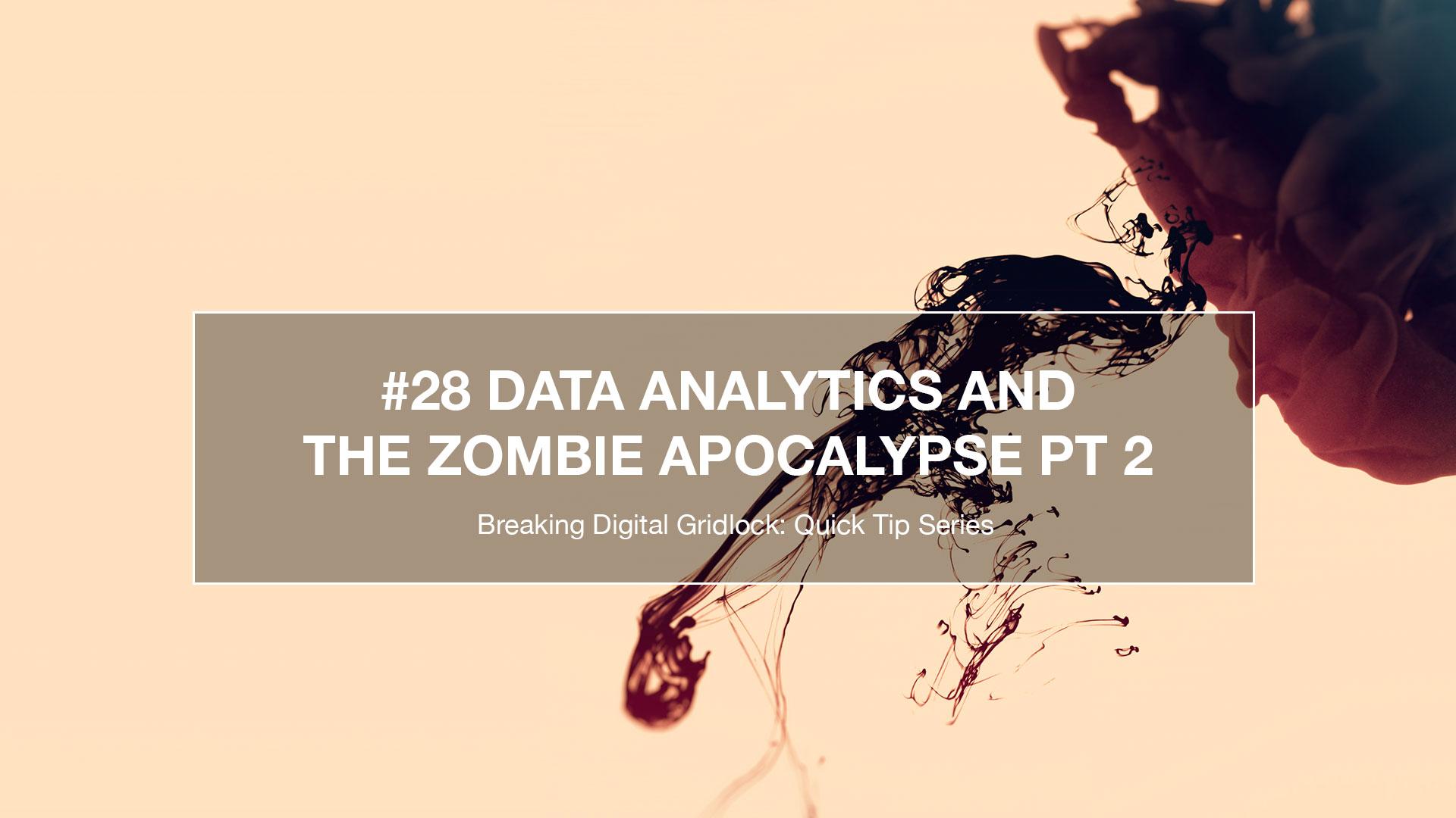 Breaking Weekly Digital Gridlock # 28: Data Analytics and the Zombie Apocalypse Pt. 2
