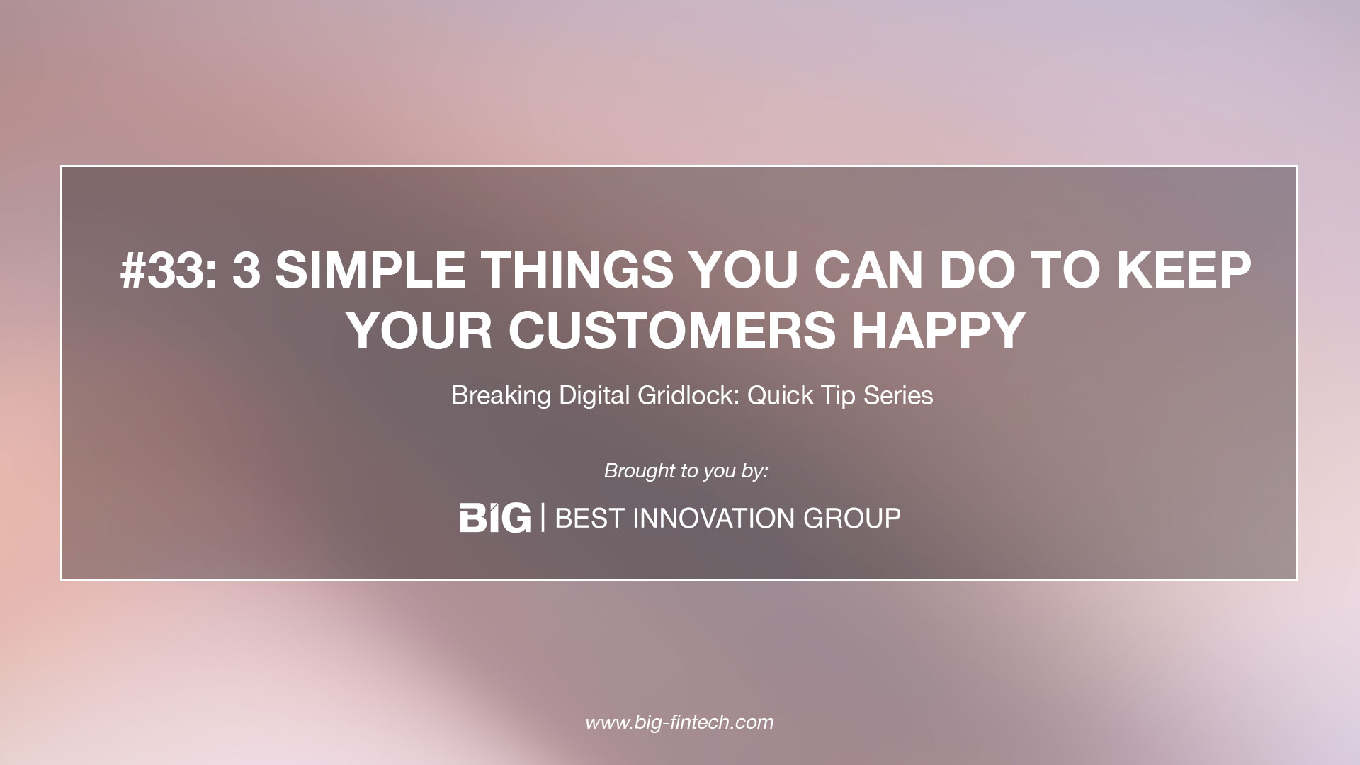Breaking Weekly Digital Gridlock #33: Three Simple Things You Can Do to Keep Your Customers Happy