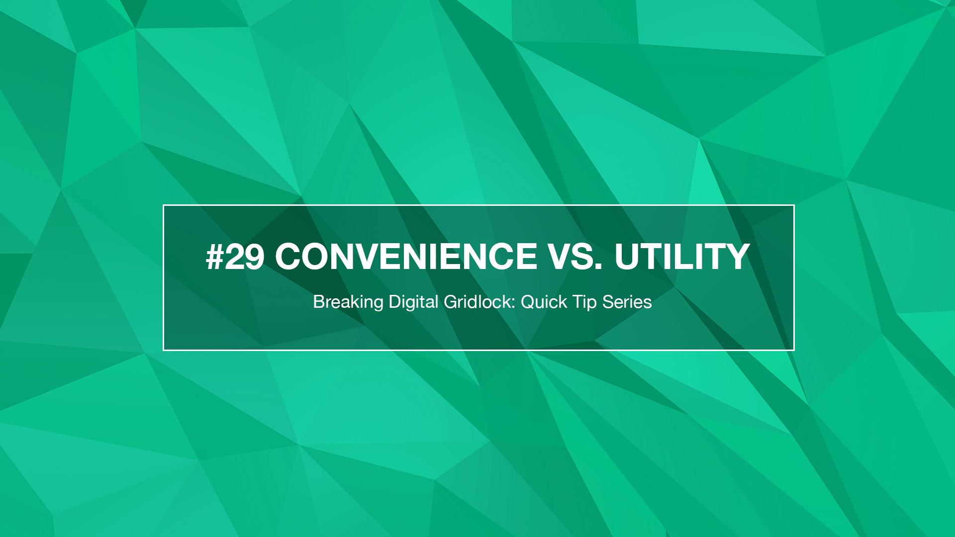 Breaking Weekly Digital Gridlock #29: Convenience vs. Utility