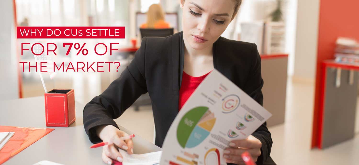 Why Do Credit Unions Settle for 7% of the Market?
